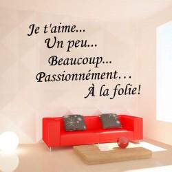 Sticker mural citation: Je t'aime... Un peu... Beaucoup... Passionnément… À la folie!